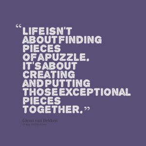 18214-life-isnt-about-finding-pieces-of-a-puzzle-its-about-creating