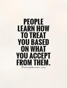 people-learn-how-to-treat-you-based-on-what-you-accept-from-them-quote-1