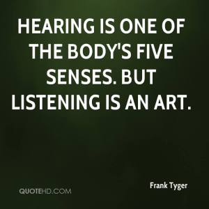 frank-tyger-quote-hearing-is-one-of-the-bodys-five-senses-but